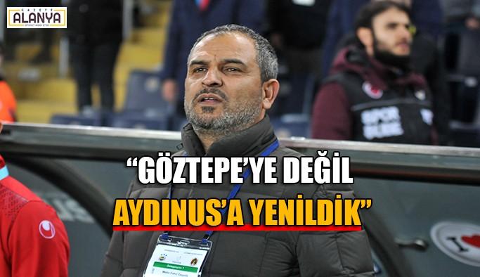 """""""Göztepe'ye değil Aydınus'a yenildik"""""""