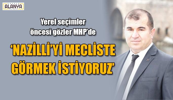 """""""Nazilli'yi mecliste görmek istiyoruz"""""""