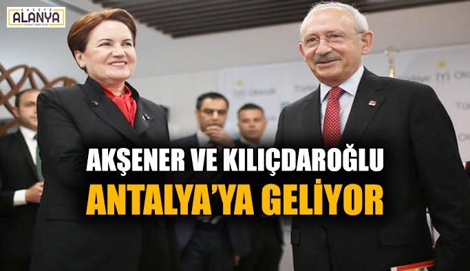 Akşener ve Kılıçdaroğlu Antalya'ya geliyor