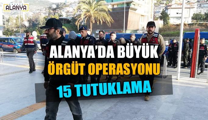 Alanya'da büyük örgüt operasyonu: 15 tutuklama