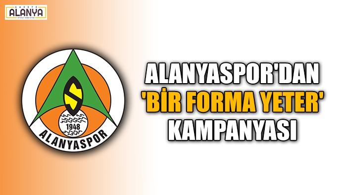Alanyaspor'dan'Bir forma yeter' kampanyası