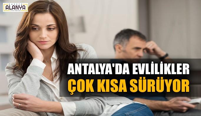 Antalya'da evlilikler çok kısa sürüyor