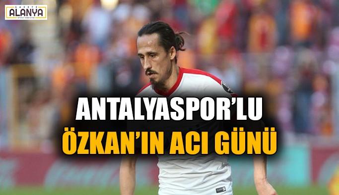 Antalyaspor'lu Özkan'ın acı günü