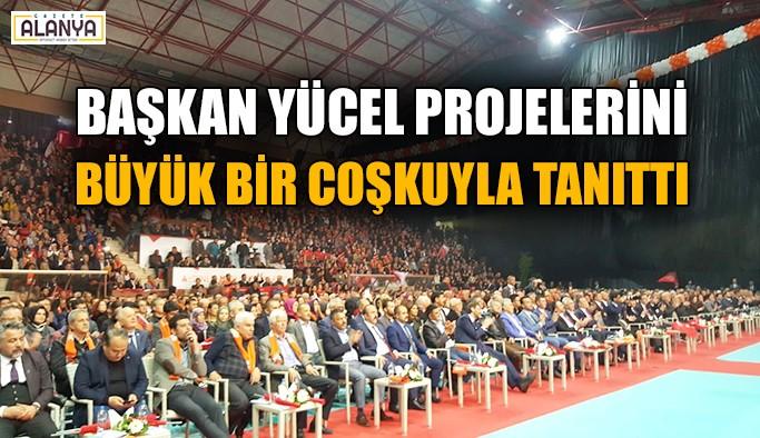 Başkan Yücel projelerini büyük bir coşkuyla tanıttı