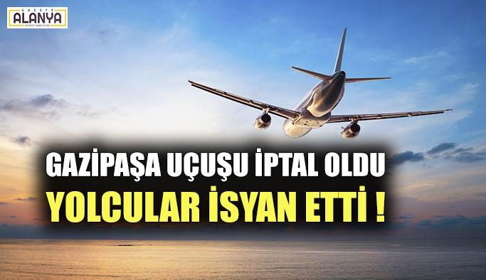 Gazipaşa uçuşu iptal oldu, yolcular isyan etti !
