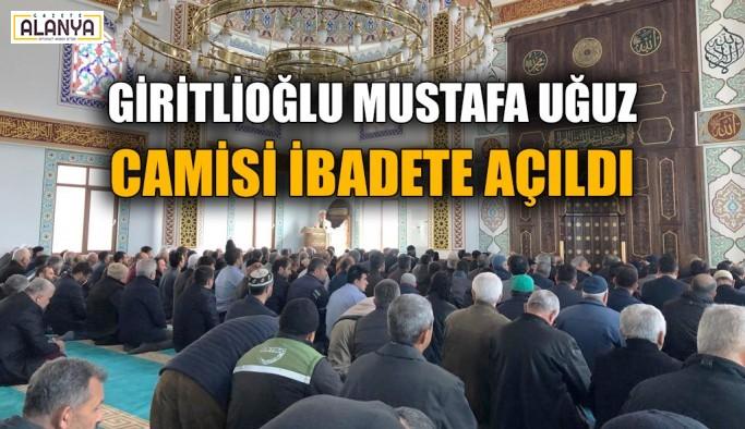 Giritlioğlu Mustafa Uğuz Camisi ibadete açıldı