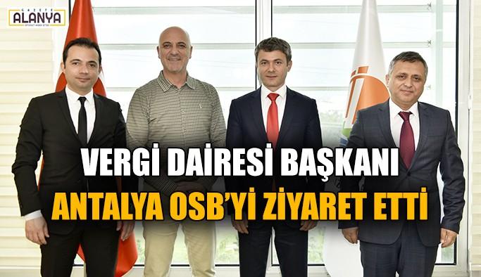 Vergi Dairesi Başkanı, Antalya OSB'yi ziyaret etti
