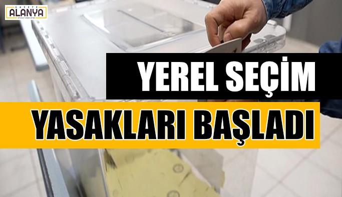 Yerel seçim yasakları başladı