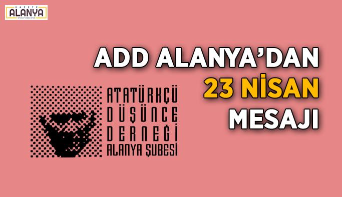ADD Alanya'dan 23 Nisan mesajı