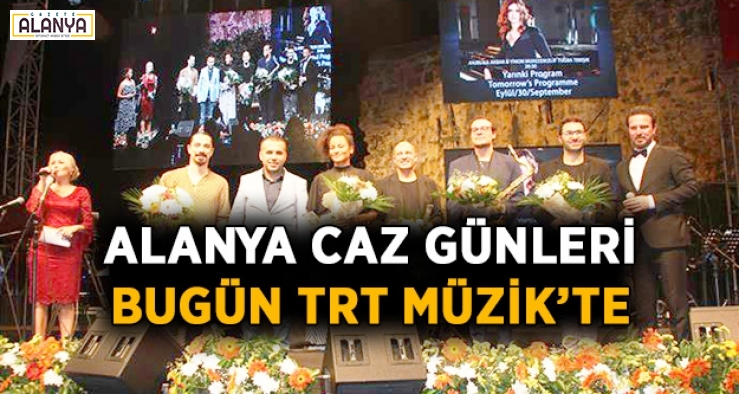Alanya Caz Günleri bugün TRT Müzik'te