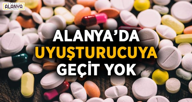 Alanya'da uyuşturucuya geçit yok