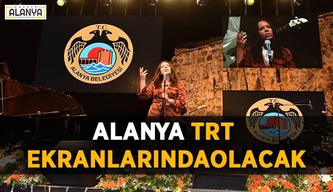 Alanya TRT Müzik ekranlarında olacak