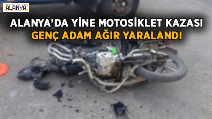 Alanya'da yine motosiklet kazası! Genç adam ağır yaralandı