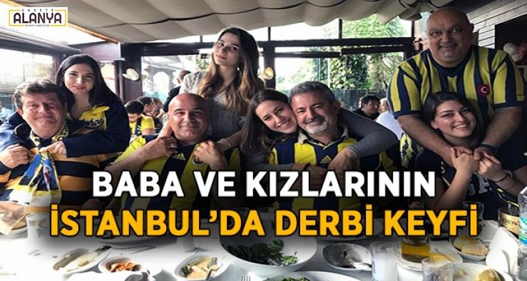 Alanyalı babalar ve kızlarının İstanbul'da derbi keyfi