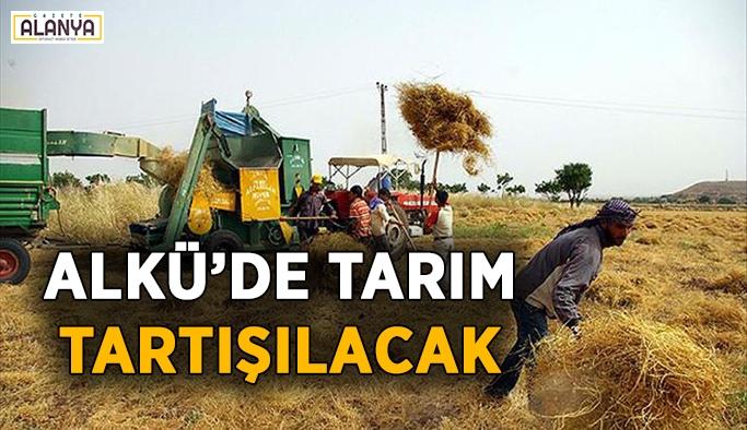 ALKÜ'de tarım tartışılacak