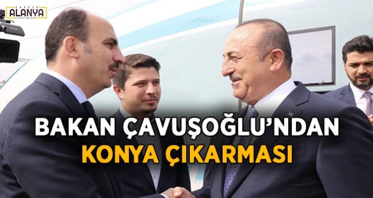 Bakan Çavuşoğlu'ndan Konya çıkarması