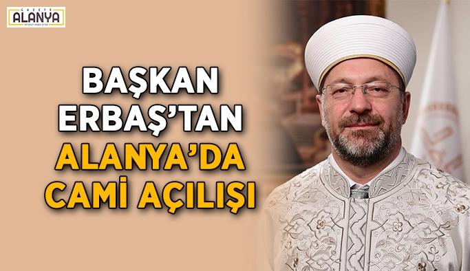 Başkan Erbaş'tan Alanya'da cami açılışı