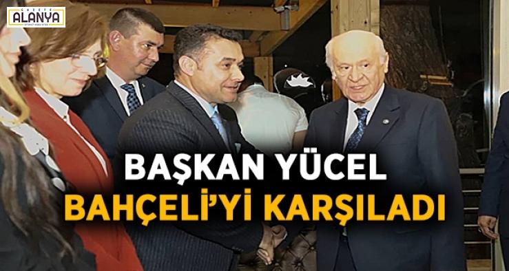 Başkan Yücel, Bahçeli'yi karşıladı