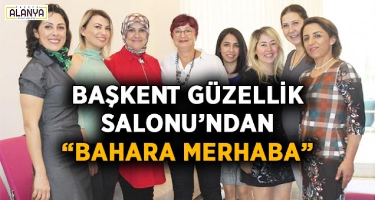 """Başkent Güzellik Salonu """"Bahara merhaba"""" dedi"""