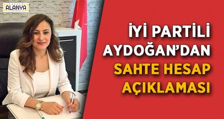 İYİ Partili Aydoğan'dan sahte hesap açıklaması