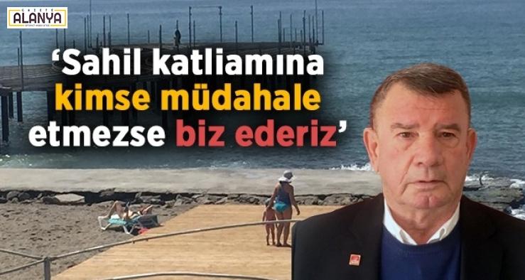 """""""Sahil katliamına kimse müdahale etmezse biz ederiz"""""""