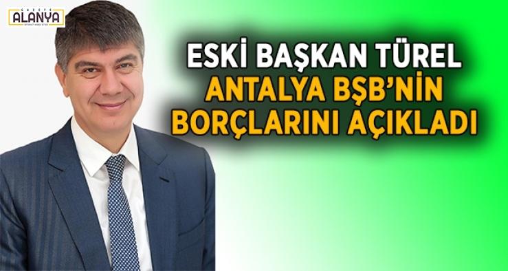 Türel Antalya BŞB'ye bıraktığı borçları açıkladı