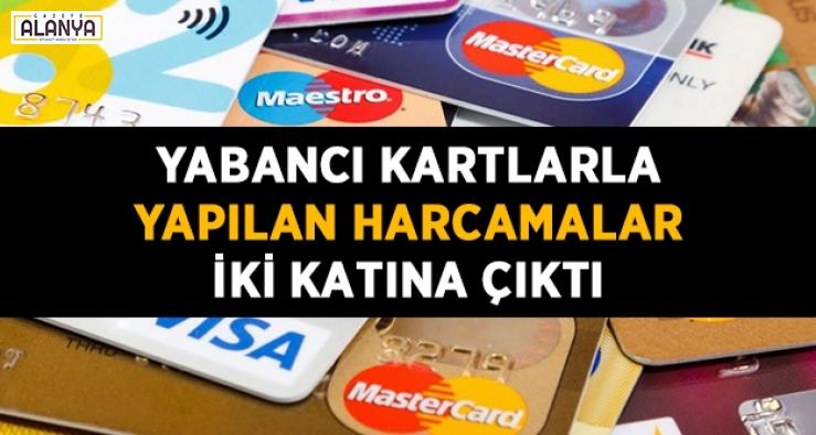 Yabancı kartlarla yapılan harcamalar iki katına çıktı