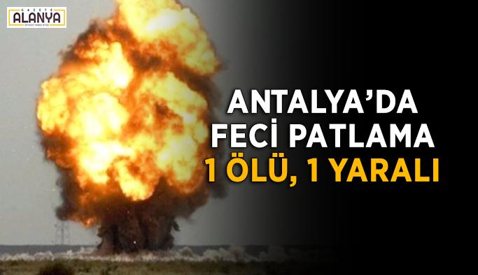 Antalya'da feci patlama 1 ölü, 1 yaralı