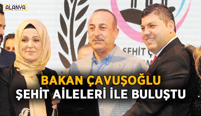 Bakan Çavuşoğlu şehit aileleri ile buluştu
