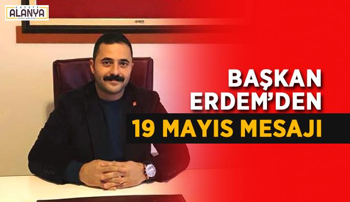 Başkan Erdem'den 19 Mayıs mesajı