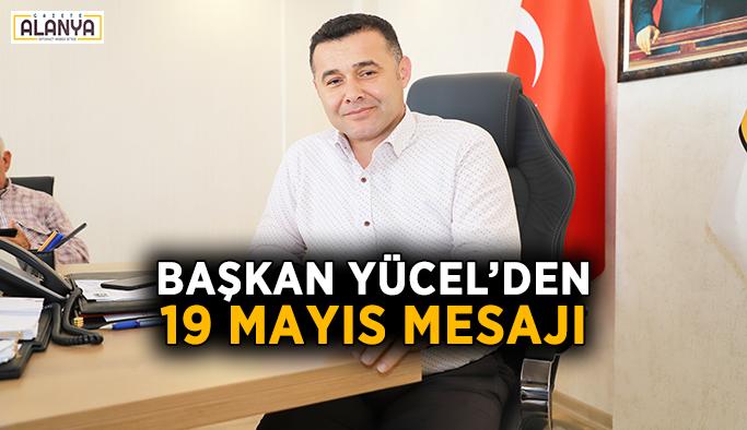 Başkan Yücel'den 19 Mayıs mesajı