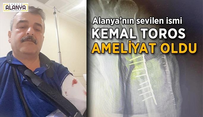 Kemal Toros Serik'te ameliyat oldu