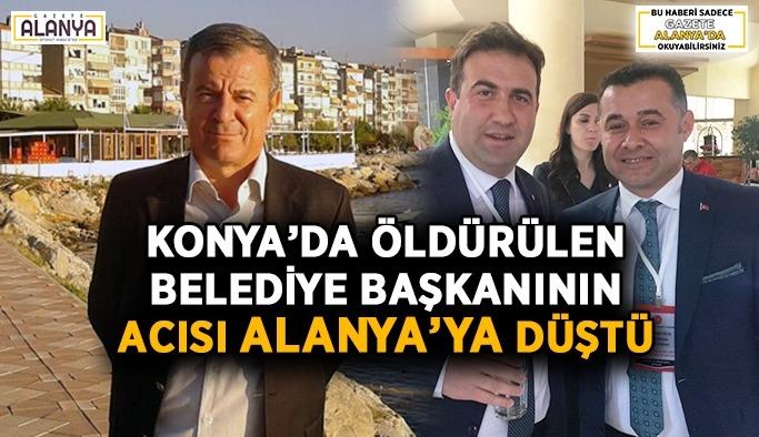 Konya'da bıçaklanıp öldürülen belediye başkanının acısı Alanya'ya düştü