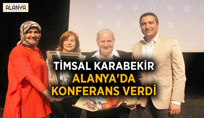 Timsal Karabekir, Alanya'da konferans verdi