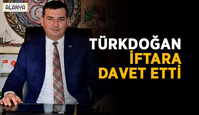 Türkdoğan iftara davet etti