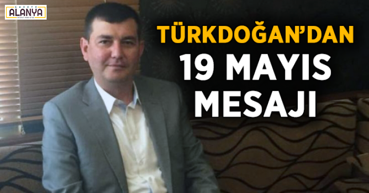 Türkdoğan'dan 19 Mayıs mesajı