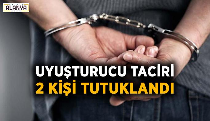 Uyuşturucu taciri 2 kişi tutuklandı