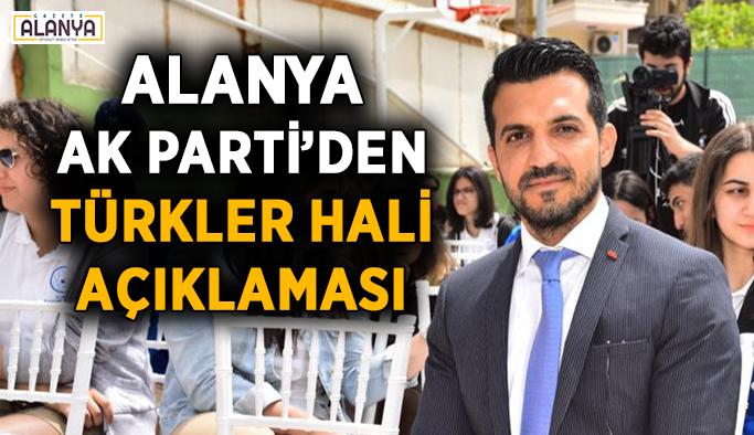 Alanya AK Parti'den Türkler'deki yeni halle ilgili çarpıcı açıklama