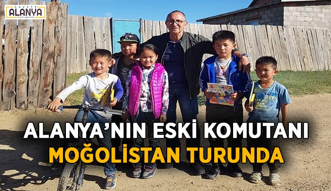 Alanya'nın eski komutanı Moğolistan'da
