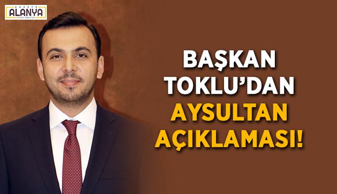 Başkan Toklu'dan Aysultan açıklaması!