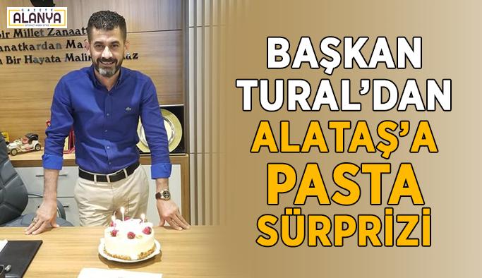 Başkan Tural'dan Alataş'a pasta sürprizi