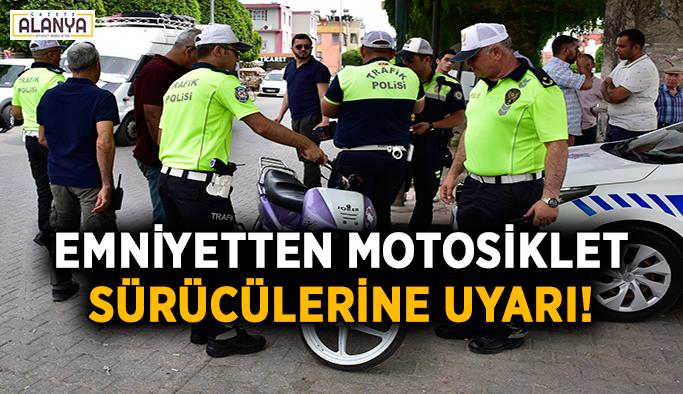 Emniyetten motosiklet sürücülerine uyarı!
