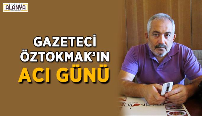 Gazeteci Osman Öztokmak'ın acı günü