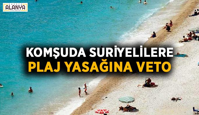 Komşuda Suriyelilere plaj yasağına veto
