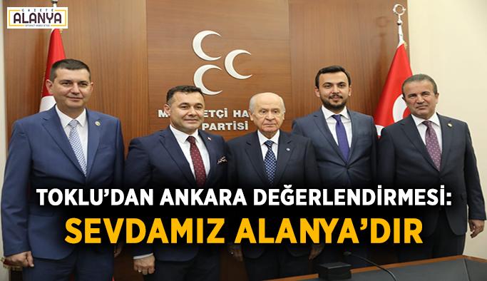 Toklu'dan Ankara değerlendirmesi: Sevdamız Alanya'dır