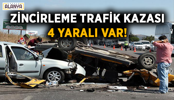 Zincirleme trafik kazası: 4 yaralı var
