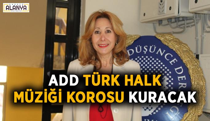 ADD Türk Halk Müziği korosu kuruyor