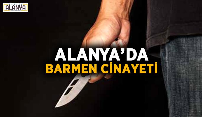 Alanya'da barmen cinayeti