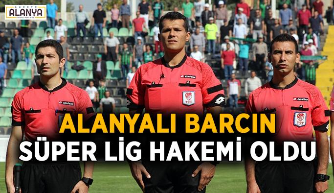 Alanyalı Barcın Süper Lig hakemliğine yükseldi