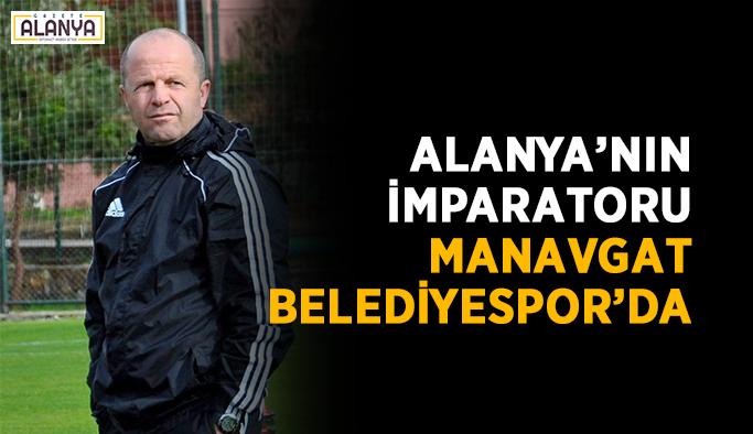 Alanya'nın İmparatoru Manavgat Belediyespor'da